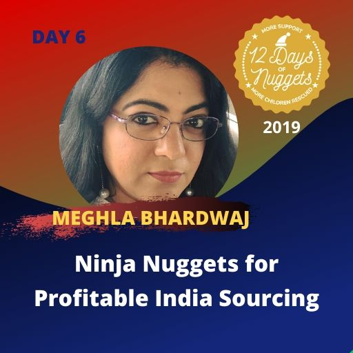 DAY 6: Ninja Nuggets for Profitable India Sourcing by Meghla Bhardwaj
