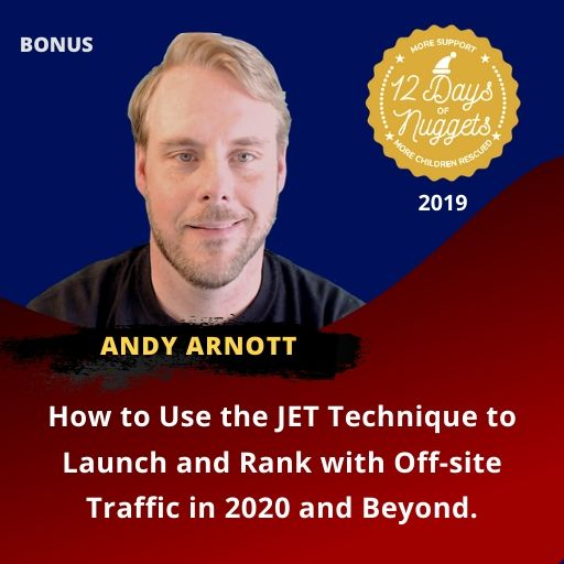 BONUS Nugget: How to Use the JET Technique to Launch and Rank with Off-site Traffic in 2020 and Beyond with Andy Arnott