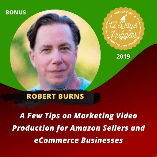 BONUS Nugget: A Few Tips on Marketing Video Production for Amazon Sellers and eCommerce Businesses by Robert Burns