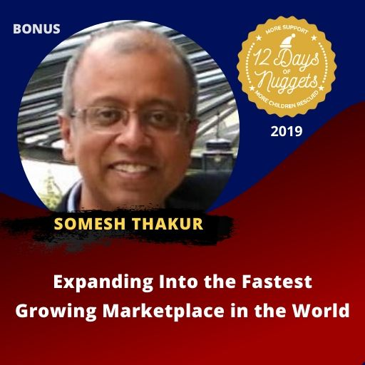 BONUS Nugget: Expanding Into the Fastest Growing Marketplace in the World with Somesh Thakur
