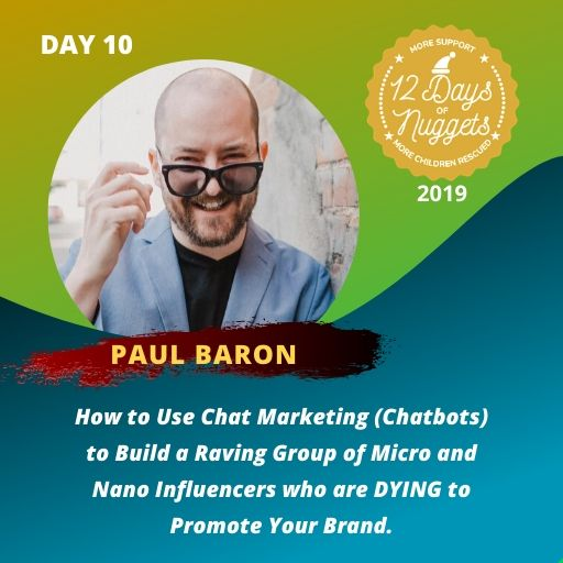 DAY 10: ? How to Use Chat Marketing (Chatbots) to Build a Raving Group of Micro and Nano Influencers who are DYING to Promote Your Brand ? by Paul Baron