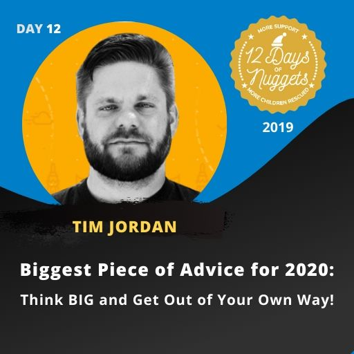 DAY 12: Biggest Piece of Advice for 2020: Think BIG and Get Out of Your Own Way! by Tim Jordan