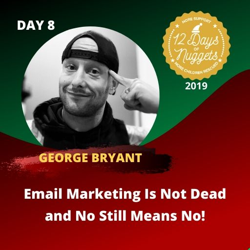 DAY 8: ? Email Marketing Is Not Dead and No Still Means No! by George Bryant
