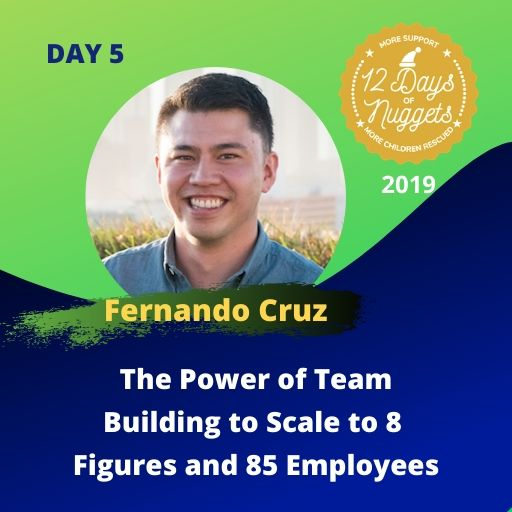 DAY 5: The Power of Team Building to Scale to 8 Figures and 85 Employees by Fernando Cruz