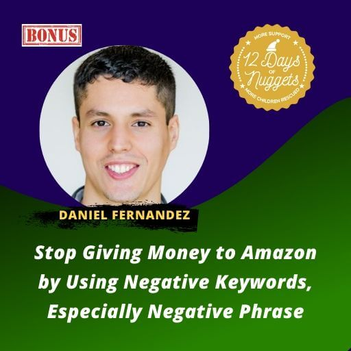 BONUS Nugget: Stop Giving Money to Amazon by Using Negative Keywords, Especially Negative Phrase by Daniel Fernandez