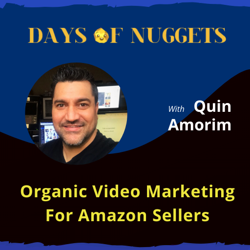 Weekly Nugget: Organic Video Marketing For Amazon Sellers with Quin Amorim