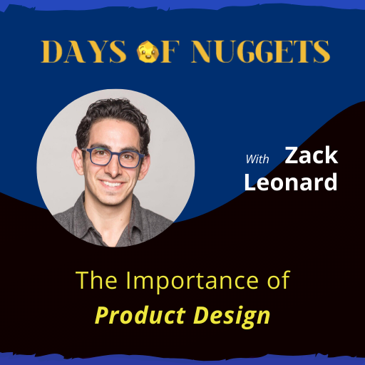Weekly Nugget: The Importance of Product Design with Zack Leonard