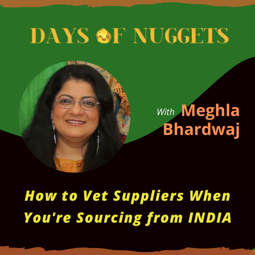 Weekly Nugget: How to Vet Suppliers When You're Sourcing from India with Meghla Bhardwaj